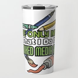 The Only MMA That I Do is Mixed Media Art Gifts Travel Mug