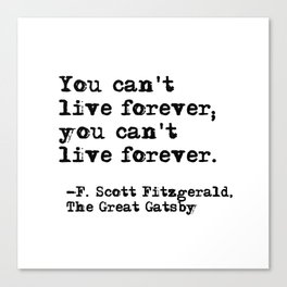 You can't live forever - Fitzgerald quote Canvas Print