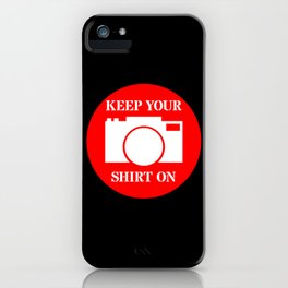 Camera Keep Your Shirt On iPhone Case