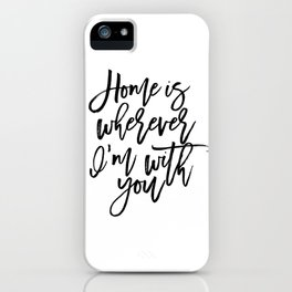 Home is wherever i'm with you,inspirational quote,quote prints,wall art,home sweet home iPhone Case