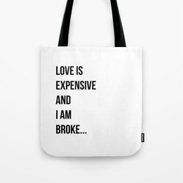Love is expensive and I am broke... Tote Bag