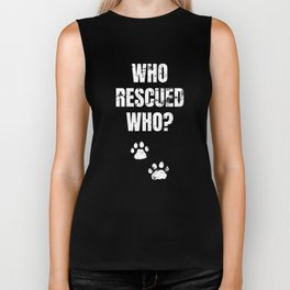 Who Rescued Who? Dog Adoption, Animal Rescuer print Biker Tank