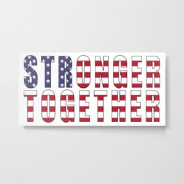Stronger Together, Campaign Slogan Metal Print