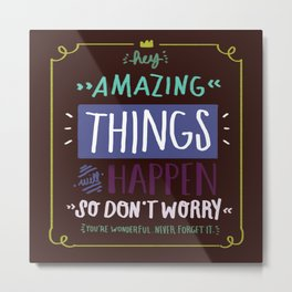 Amazing Things Will Happen Metal Print
