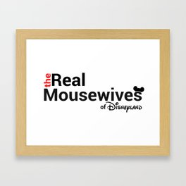 The Real Mousewives of Disneyland Framed Art Print