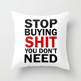 Stop Buying Shit You Don't Need Throw Pillow