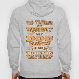 Dog Training Is Difficult New Tricks Hoody