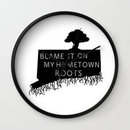 Blame It On My Hometown Roots - Connecticut Wall Clock