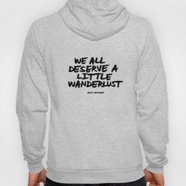 'We all deserve a little wanderlust' Hand Letter Type Word Black & White Hoody
