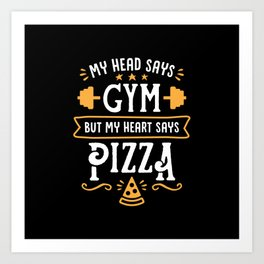 My Head Says Gym But My Heart Says Pizza (Typography) Art Print