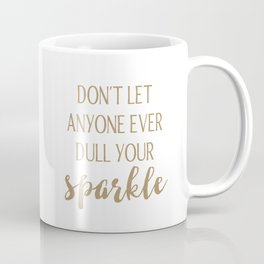 Don't Let Anyone Ever Dull Your Sparkle Coffee Mug