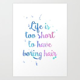 Life is Too Short to have Boring Hair Inspirational Watercolor Typography Quote Art Print