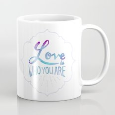 Love is Who You Are Mug