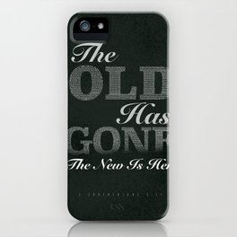 The Old is Gone The New Is Here! iPhone Case