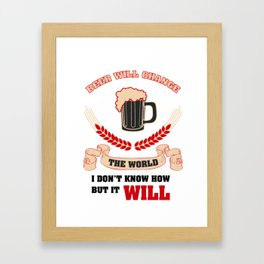 beer change the world  - I love beer Framed Art Print