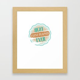 Best Event Planner Ever Framed Art Print