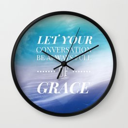 Let Your Conversation Be Full of Grace - Colossians 4:6 Wall Clock