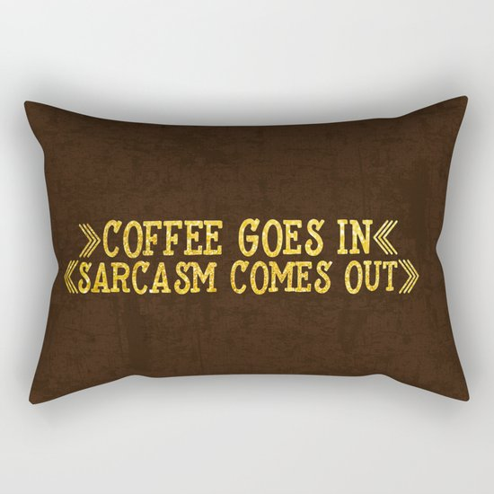 Coffee goes in- Sarcasm comes out Rectangular Pillow
