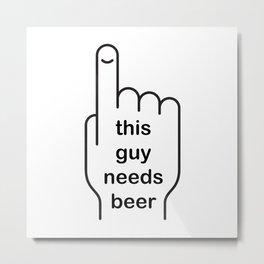 This guy needs beer Metal Print