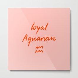 Loyal Aquarian Metal Print