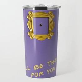 I'll Be There For You Travel Mug