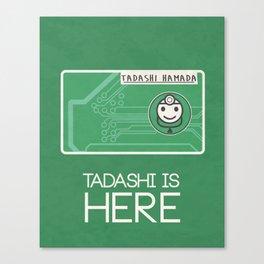 Tadashi Is Here Canvas Print