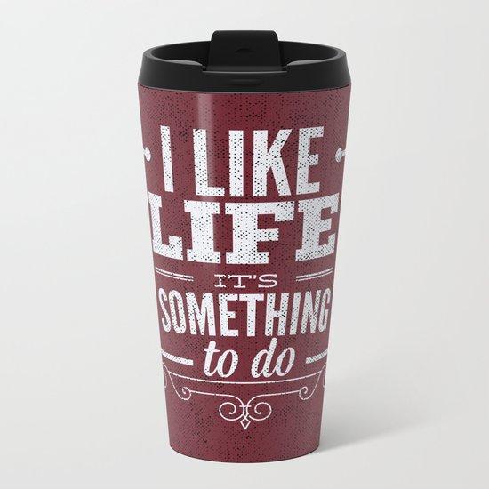 I like life its something to do Metal Travel Mug