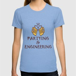 Funny Engineer Party Men & Women T Shirt T-shirt