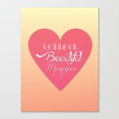 Collect Beautiful Memories  Canvas Print