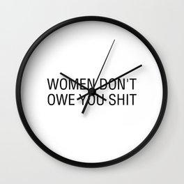 Women don't owe you shit Wall Clock