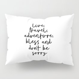 Live Travel Adventure Bless and Don't Be Sorry black and white modern typography home wall decor Pillow Sham