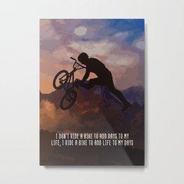 Bmx Rider Motivational Wall Art Decor I Don't Ride A Bike To Add Days To My Life, I Ride A bike To Metal Print