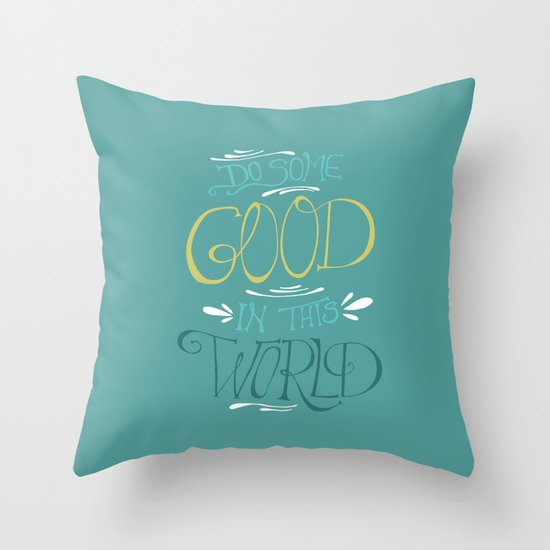 Do Some Good in this World Throw Pillow