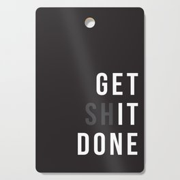 Get Shit Done (Black version) Cutting Board
