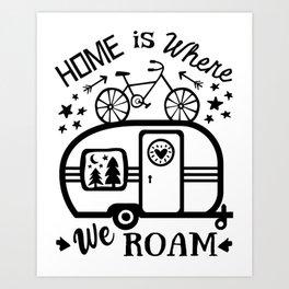 Home Is Where We Roam Rv Camper Road Trip Art Print