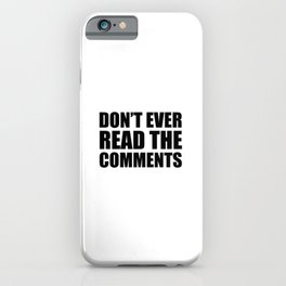 Don't Ever Read The Comments iPhone Case