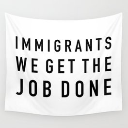 Immigrants We Get the Job Done Wall Tapestry