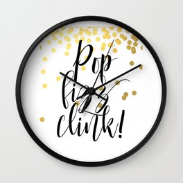 Pop Fizz Clink, Life Quote, Quote Printable, Party Poster, Inspirational Print, Printable Wall Clock