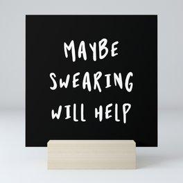 Maybe Swearing Will Help Mini Art Print