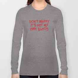 Don't worry, it's not my blood Long Sleeve T-shirt