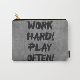 work hard ! play often! Carry-All Pouch