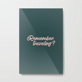 Remember Traveling? Metal Print