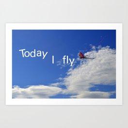 Today I fly  Art Print