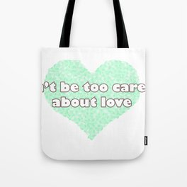 Can't be too careful about love - blue Tote Bag