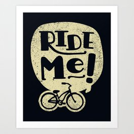 Ride Me Bicycle Art Print