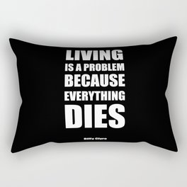 """Living is a problem because everything dies"" - Biffy Clyro Rectangular Pillow"