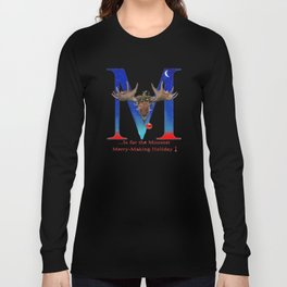 Let's Have The Moosest Merry-Making Holiday ! Long Sleeve T-shirt