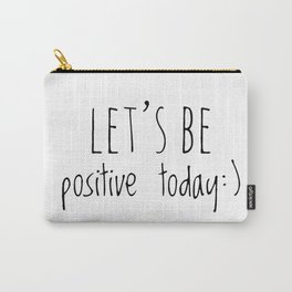 Let's be positive today Carry-All Pouch