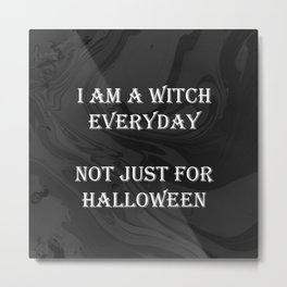 I am a witch everyday, not just for Halloween Metal Print