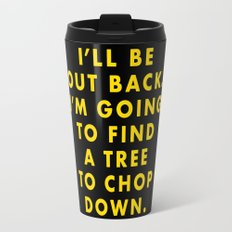 Moonrise Kingdom - I'll be out back. I'm going to find a tree to chop down. Travel Mug
